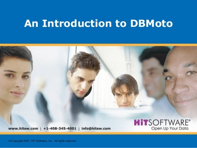 © Copyright 2007, HiT Software, Inc. All rights reserved. An Introduction to DBMoto