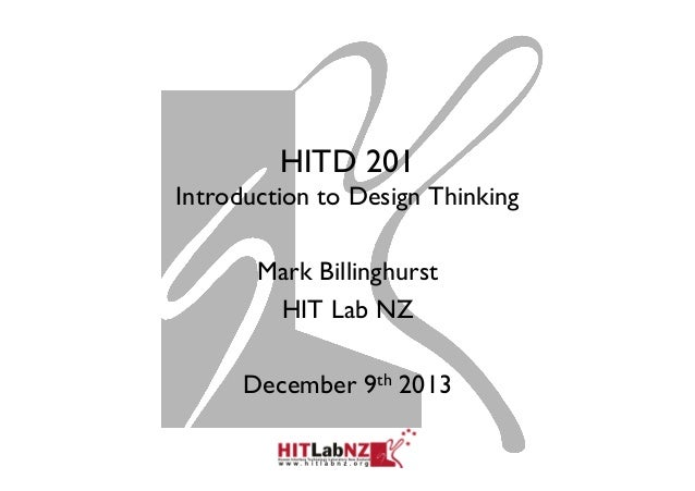 HITD 201 Introduction to Design Thinking Mark Billinghurst HIT Lab NZ December 9th 2013