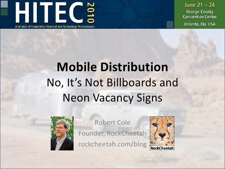 Mobile DistributionNo, It's Not Billboards andNeon Vacancy Signs<br />Robert Cole<br />Founder, RockCheetah<br />rockcheet...