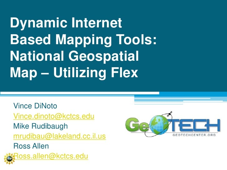 Dynamic Internet Based Mapping Tools: National Geospatial Map – Utilizing Flex<br />Vince DiNoto<br />Vince.dinoto@kctcs.e...