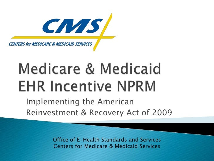 Medicare & Medicaid EHR Incentive NPRM<br />Implementing the American <br />Reinvestment & Recovery Act of 2009<br />Offic...