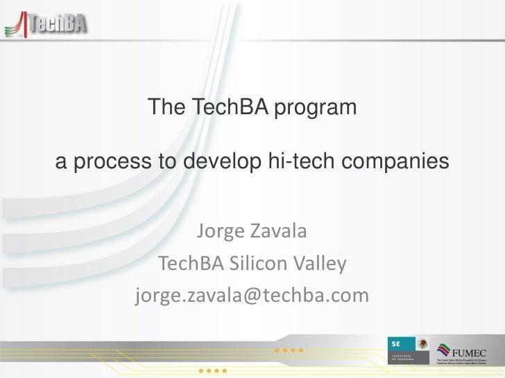 The TechBA program  a process to develop hi-tech companies                 Jorge Zavala           TechBA Silicon Valley   ...