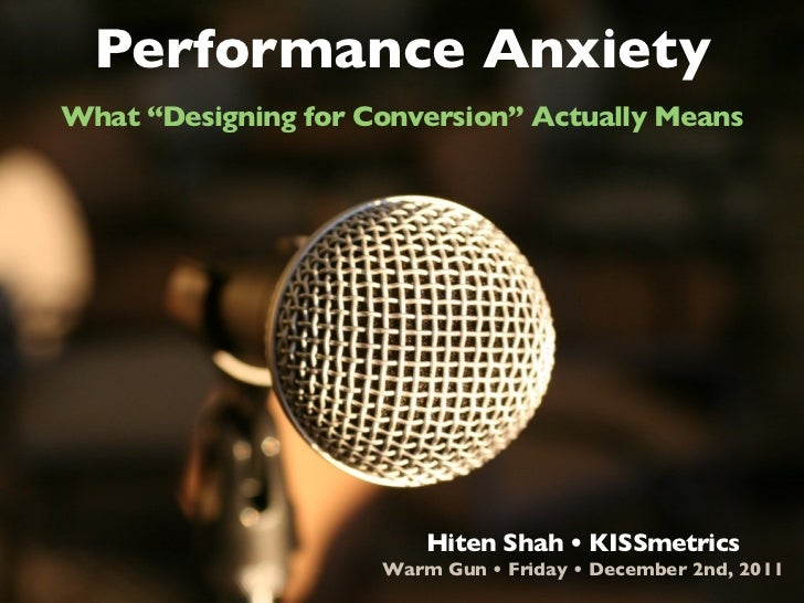 "Performance AnxietyWhat ""Designing for Conversion"" Actually Means                         Hiten Shah • KISSmetrics        ..."