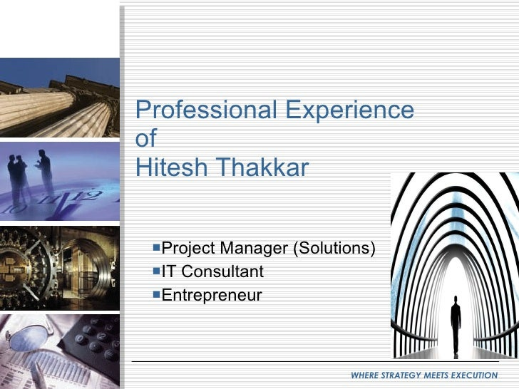 Professional Experience of Hitesh Thakkar <ul><li>Project Manager (Solutions) </li></ul><ul><li>IT Consultant </li></ul><u...