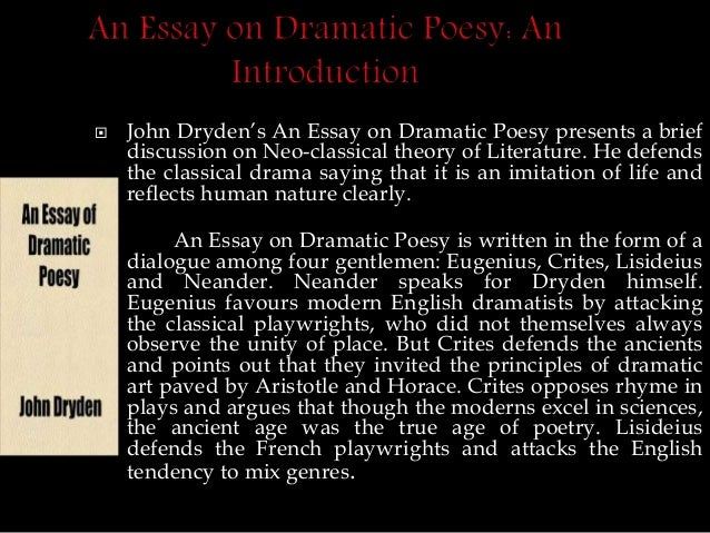 defense of an essay of dramatic poesy Poet see dryden's defense of an essay of dramatic poesy an essay of dramatic poesy by john dryden: an overview, dryden wrote this essay as a dramatic dialogue.