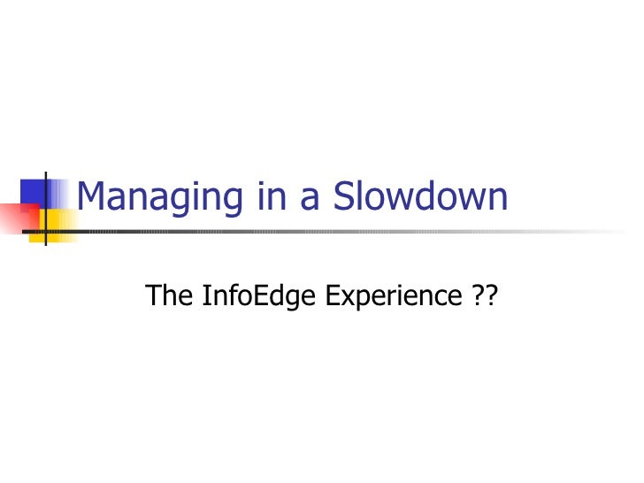 Managing in a Slowdown The InfoEdge Experience ??