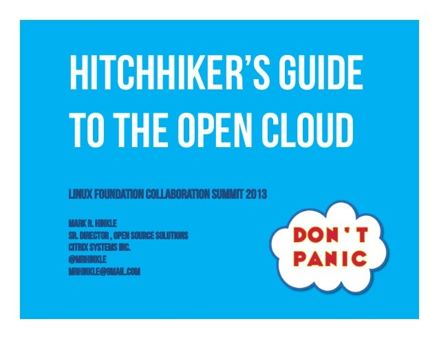 Hitchhiker's Guideto The Open CloudLinux Foundation Collaboration Summit 2013Mark R. HinkleSr. Director , OPEN SOURCE SOLU...