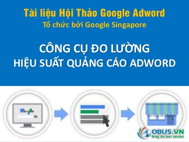 Tài liệu Hội Thảo Google Adword Tổ chức bởi Google Singapore CÔNG CỤ ĐO LƯỜNG HIỆU SUẤT QUẢNG CÁO ADWORD