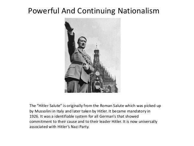 """Powerful And Continuing Nationalism The """"Hitler Salute"""" is originally from the Roman Salute which was picked up by Mussoli..."""