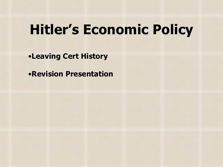 Hitler's Economic Policy <ul><li>Leaving Cert History </li></ul><ul><li>Revision Presentation </li></ul>