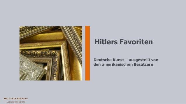 DR. TANJA BERNSAU ART RESEARCH SERVICE Hitlers Favoriten Deutsche Kunst – ausgestellt von den amerikanischen Besatzern