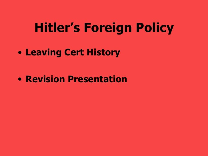 hitlers foreign policy Unit 14 (chapter 27): world war ii study guide xyz 1 what were hitler's foreign  policy goals and what steps did he take to achieve them between 1933 and.