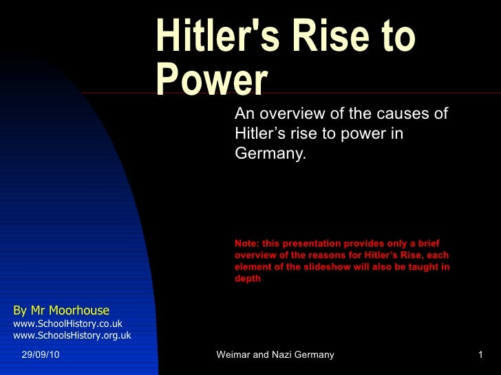 Hitler's Rise to Power An overview of the causes of Hitler's rise to power in Germany. Note: this presentation provides on...