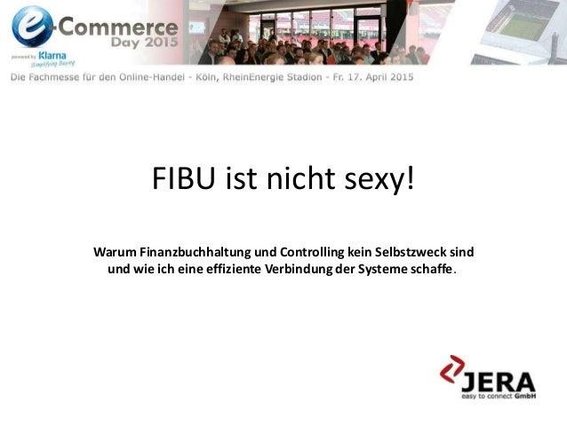 FIBU ist nicht sexy! Warum Finanzbuchhaltung und Controlling kein Selbstzweck sind und wie ich eine effiziente Verbindung ...