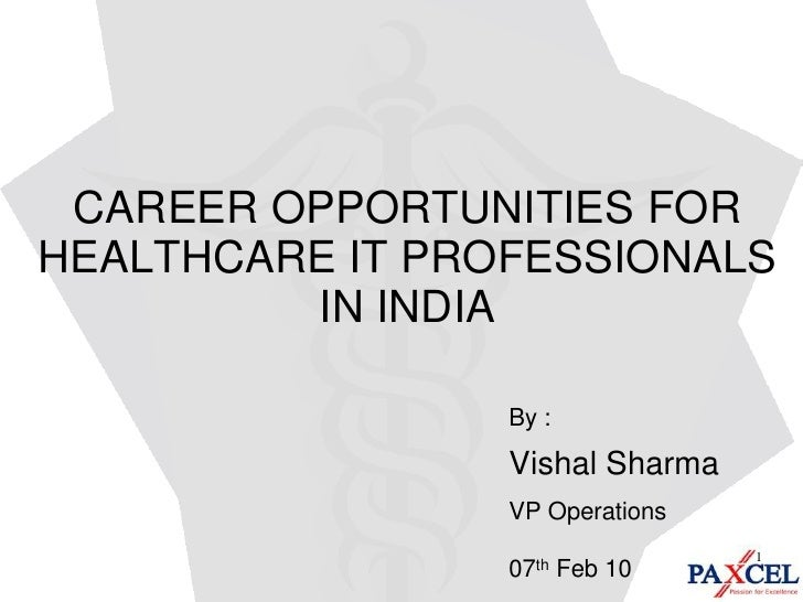 CAREER OPPORTUNITIES FOR HEALTHCARE IT PROFESSIONALS IN INDIA<br />By : <br />Vishal Sharma<br />VP Operations<br />07th F...