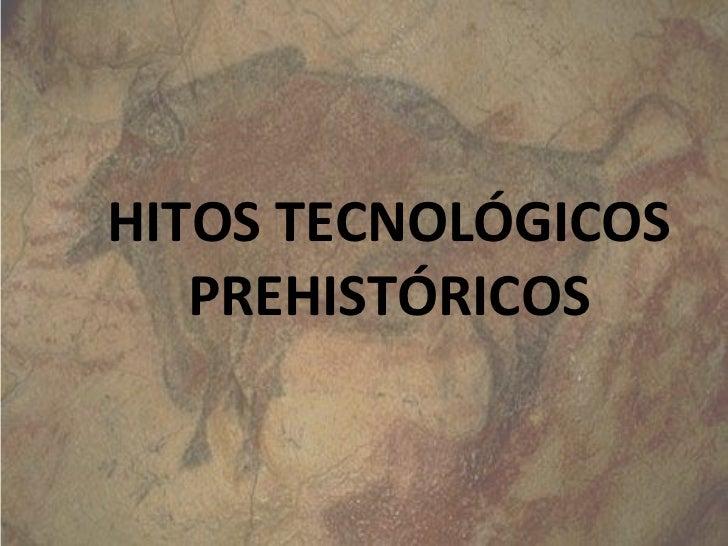 HITOS TECNOLÓGICOS PREHISTÓRICOS