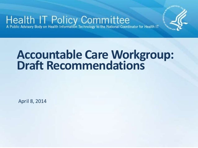 Accountable Care Workgroup: Draft Recommendations April 8, 2014