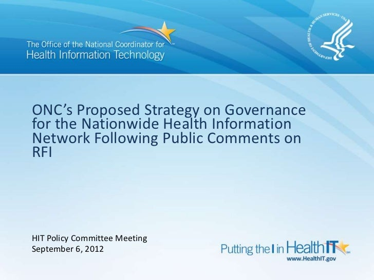 ONC's Proposed Strategy on Governancefor the Nationwide Health InformationNetwork Following Public Comments onRFIHIT Polic...