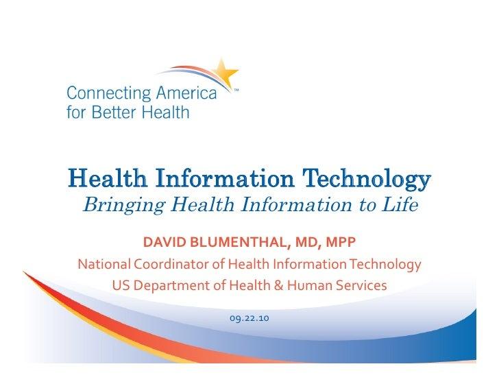 Health Information Technology  Bringing Health Information to Life              DAVID  BLUMENTHAL,  MD,  MPP   Nat...