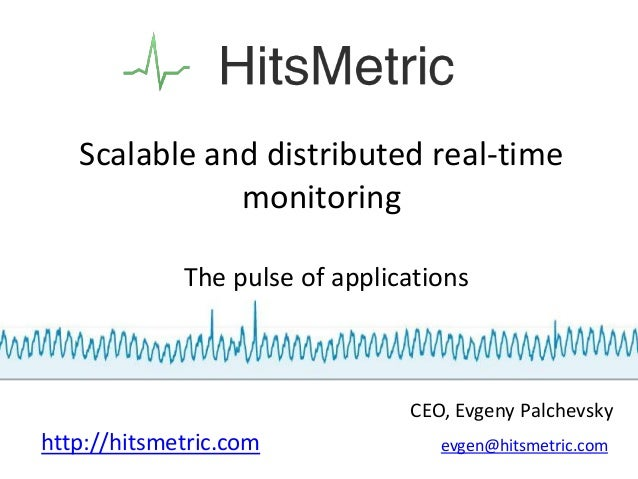 Scalable and distributed real-time              monitoring             The pulse of applications                          ...