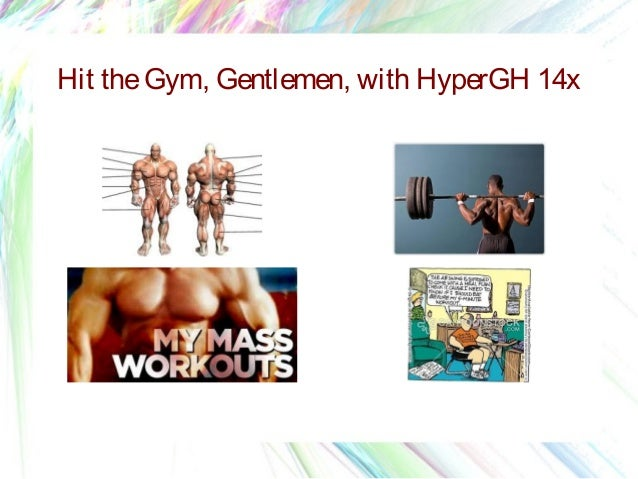 Hit the Gym, Gentlemen, with HyperGH 14X