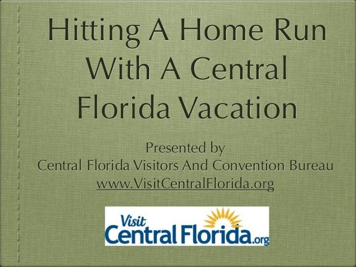 Hitting A Home Run    With A Central  Florida Vacation                  Presented byCentral Florida Visitors And Conventio...