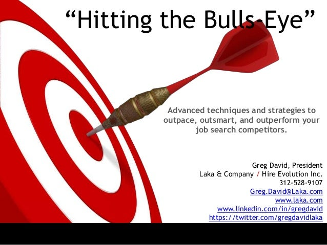"""""""Hitting the Bulls Eye"""" Advanced techniques and strategies to outpace, outsmart, and outperform your job search competitor..."""