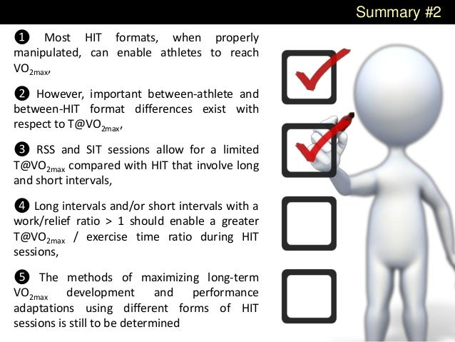 Summary #2 ❶ Most HIT formats, when properly manipulated, can enable athletes to reach VO2max, ❷ However, important betwee...