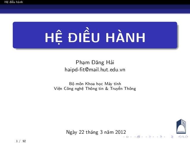 Hệ điều hành HỆ ĐIỀU HÀNH Phạm Đăng Hải haipd-fit@mail.hut.edu.vn Bộ môn Khoa học Máy tính Viện Công nghệ Thông tin & Truy...