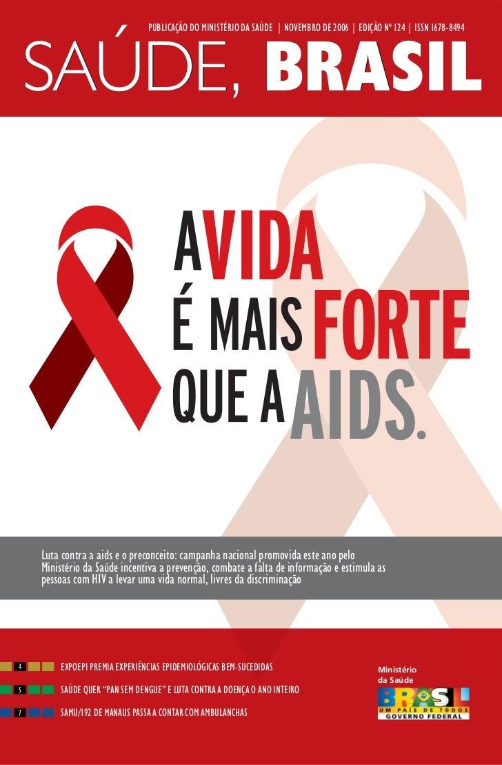 PUBLICAÇÃO DO MINISTÉRIO DA SAÚDE   NOVEMBRO DE 2006   EDIÇÃO Nº 124   ISSN 1678-8494    SAÚDE, BRASIL    Luta contra a ai...