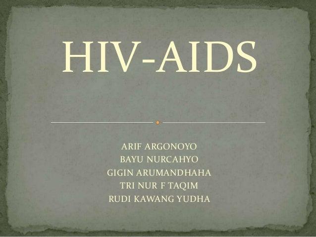 HIV-AIDS ARIF ARGONOYO BAYU NURCAHYO GIGIN ARUMANDHAHA TRI NUR F TAQIM RUDI KAWANG YUDHA