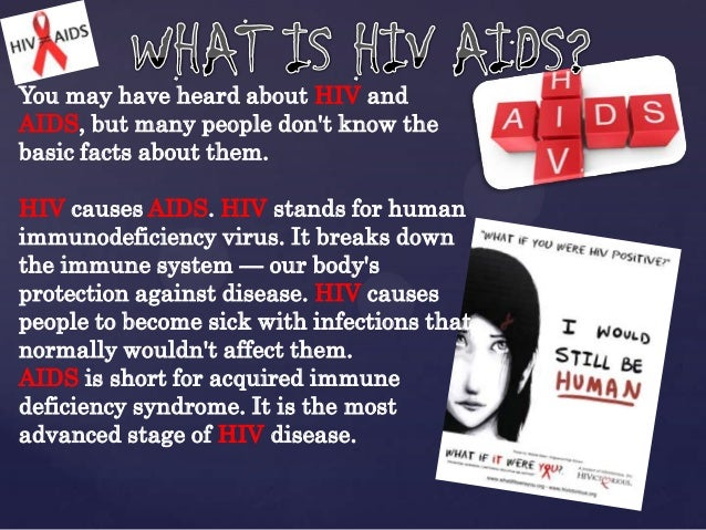 You may have heard about HIV and AIDS, but many people don't know the basic facts about them. HIV causes AIDS. HIV stands ...
