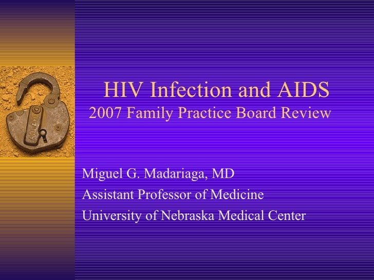 HIV Infection and AIDS  2007 Family Practice Board Review Miguel G. Madariaga, MD Assistant Professor of Medicine Universi...
