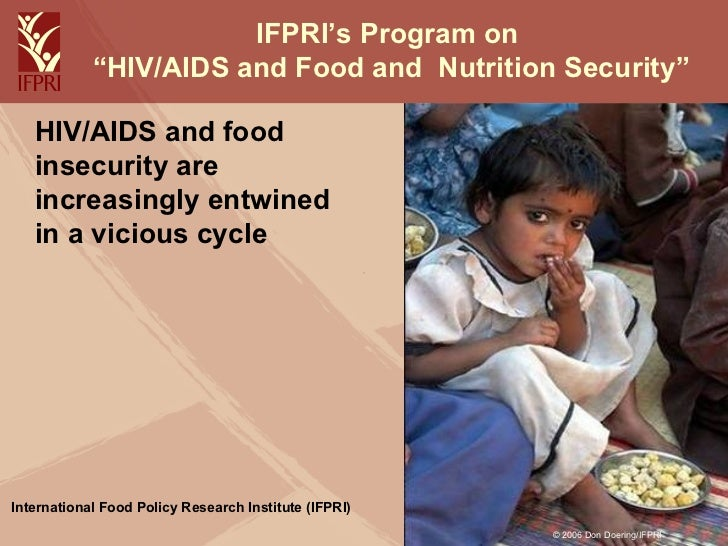 "IFPRI's Program on  ""HIV/AIDS and Food and  Nutrition Security"" <ul><li>HIV/AIDS and food insecurity are  increasingly ent..."