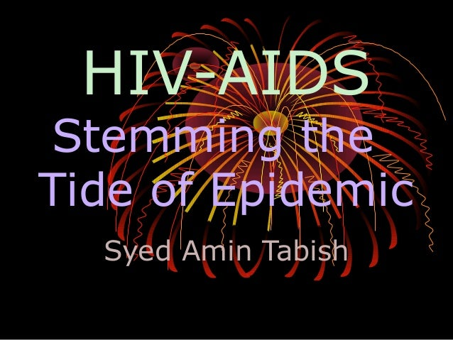 HIV-AIDS  Stemming the Tide of Epidemic Syed Amin Tabish