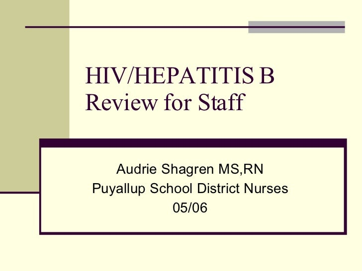 HIV/HEPATITIS B  Review for Staff Audrie Shagren MS,RN Puyallup School District Nurses 05/06