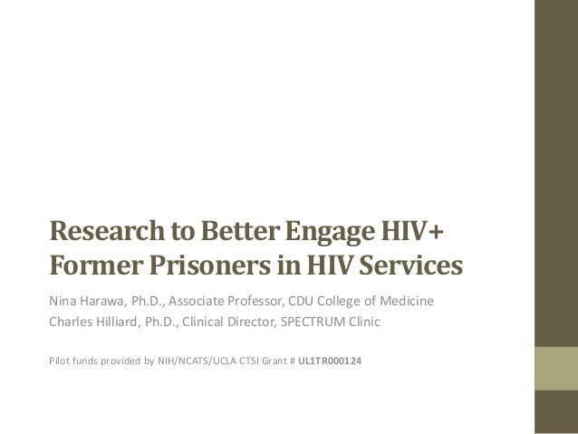 Research to Better Engage HIV+Former Prisoners in HIV ServicesNina Harawa, Ph.D., Associate Professor, CDU College of Medi...