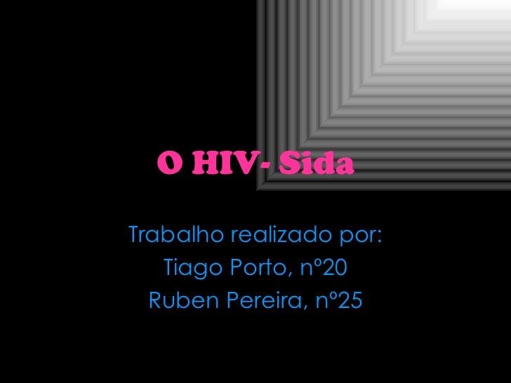 O HIV-   Sida Trabalho realizado por: Tiago Porto, nº20 Ruben Pereira, nº25