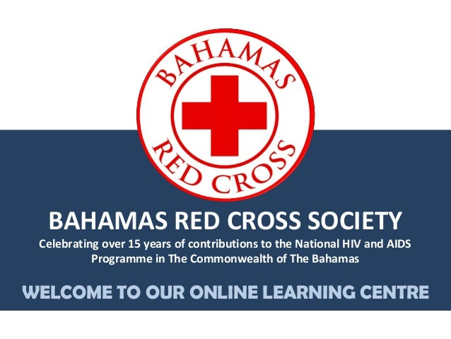 BAHAMAS RED CROSS SOCIETY Celebrating over 15 years of contributions to the National HIV and AIDS Programme in The Commonw...