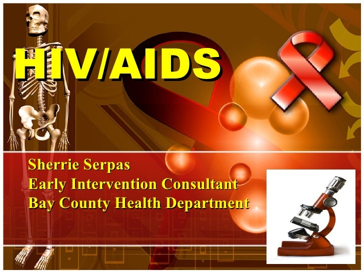 HIV/AIDS   Sherrie Serpas Early Intervention Consultant Bay County Health Department