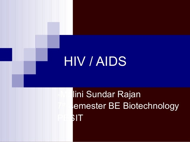 HIV / AIDS -Malini Sundar Rajan 7th semester BE Biotechnology PESIT