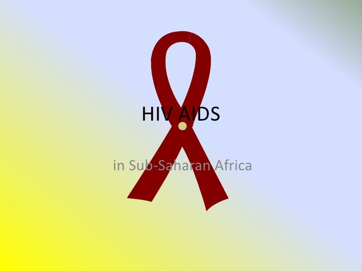 HIV AIDS <br /> in Sub-Saharan Africa<br />