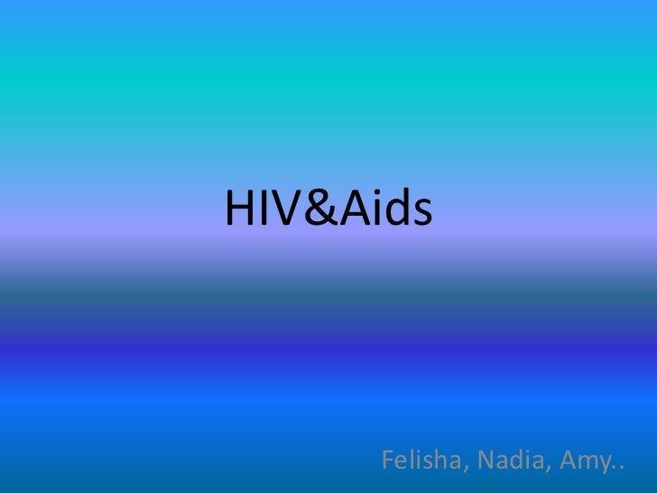 HIV&Aids<br />Felisha, Nadia, Amy..<br />