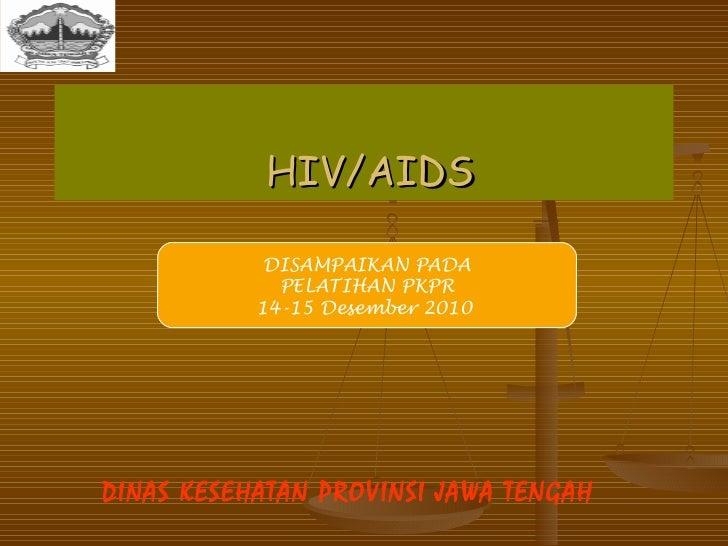 HIV/AIDS DISAMPAIKAN PADA PELATIHAN PKPR 14-15 Desember 2010   DINAS KESEHATAN PROVINSI JAWA TENGAH