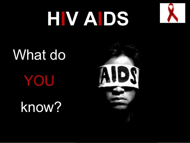 HIV AIDS What do YOU know?