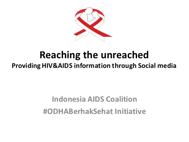 Reaching the unreachedProviding HIV&AIDS information through Social media           Indonesia AIDS Coalition         #ODHA...