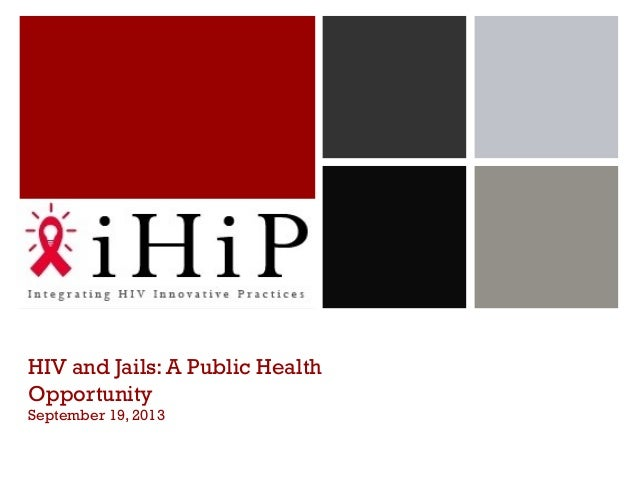 HIV and Jails: A Public Health Opportunity September 19, 2013