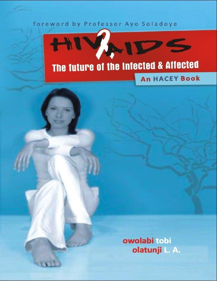 HIV/AIDS:  The future of the  Infected & Affected  An HACEY Book  All rights reserved. No part of this book may be reprodu...