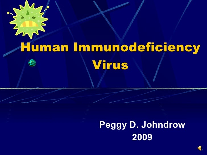 Human Immunodeficiency Virus Peggy D. Johndrow 2009
