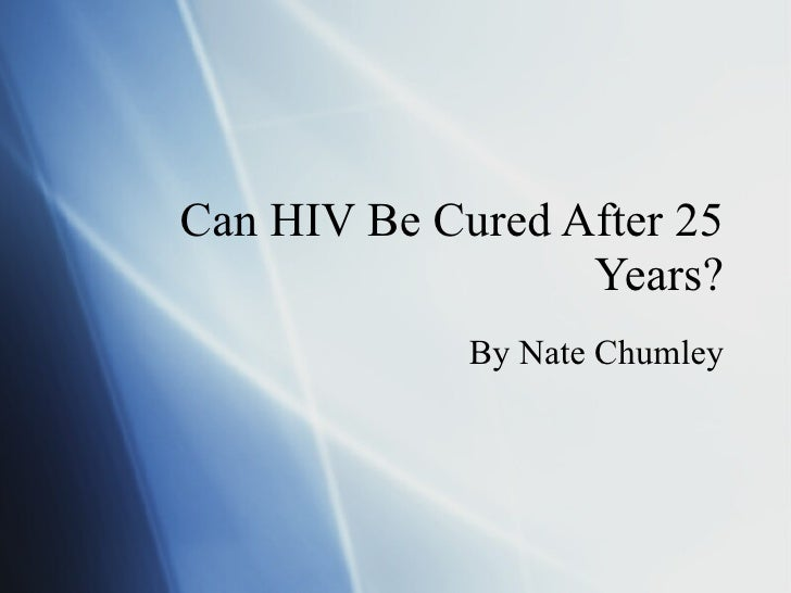 Can HIV Be Cured After 25 Years? By Nate Chumley